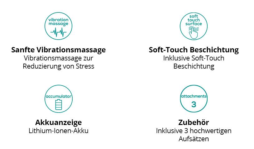 Sanfte Vibrationsmassage Vibrationsmassage zur Reduzierung von Stress. Zubehör Inklusive 3 hochwertigen Aufsätzen Soft-Touch Beschichtung Inklusive Soft-Touch Beschichtung Akkuanzeige Lithium-Ionen-Akku